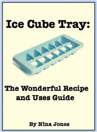 Ice Cube Tray: The Wonderful Recipe and Uses Guide